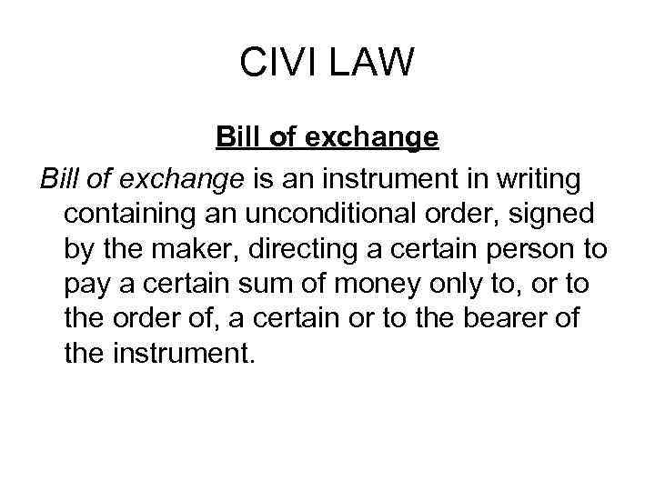 CIVI LAW Bill of exchange is an instrument in writing containing an unconditional order,
