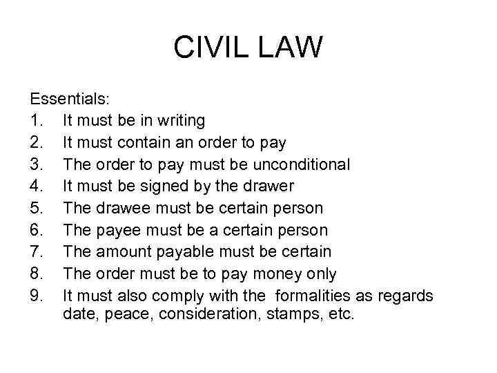 CIVIL LAW Essentials: 1. It must be in writing 2. It must contain an