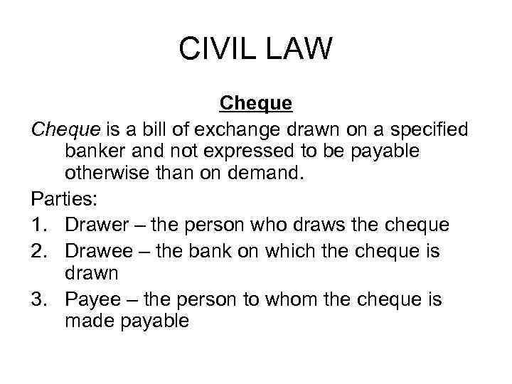 CIVIL LAW Cheque is a bill of exchange drawn on a specified banker and