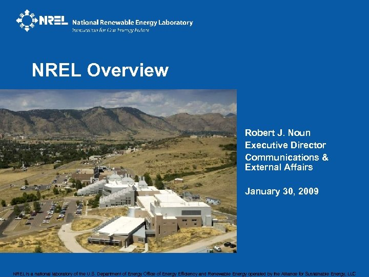 NREL Overview Robert J. Noun Executive Director Communications & External Affairs January 30, 2009