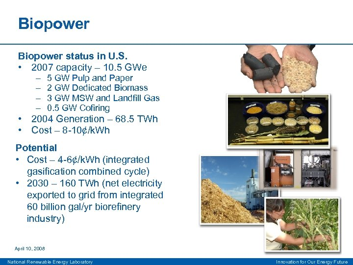 Biopower status in U. S. • 2007 capacity – 10. 5 GWe – –