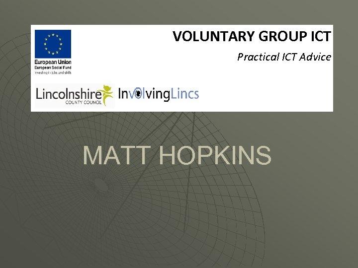 VOLUNTARY GROUP ICT Practical ICT Advice MATT HOPKINS