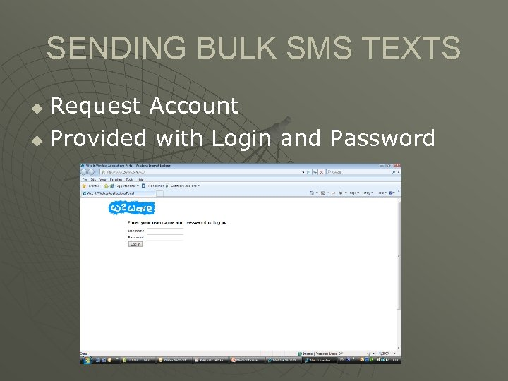 SENDING BULK SMS TEXTS Request Account u Provided with Login and Password u