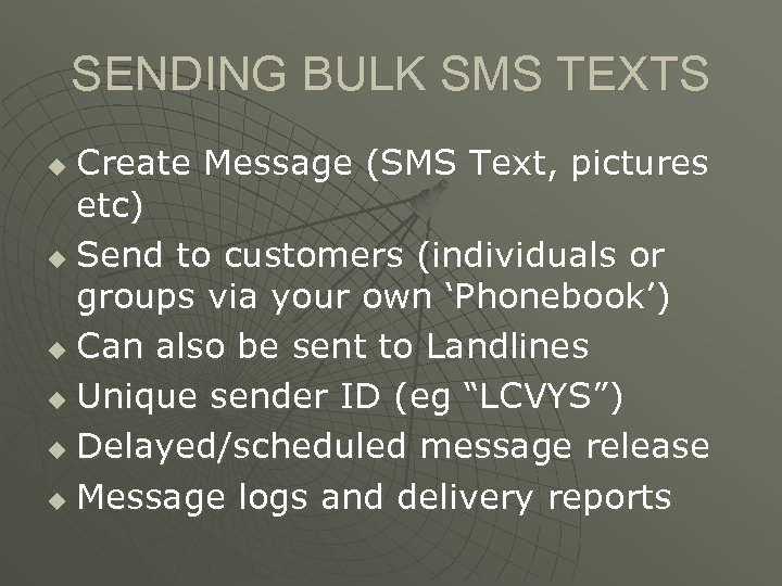 SENDING BULK SMS TEXTS Create Message (SMS Text, pictures etc) u Send to customers