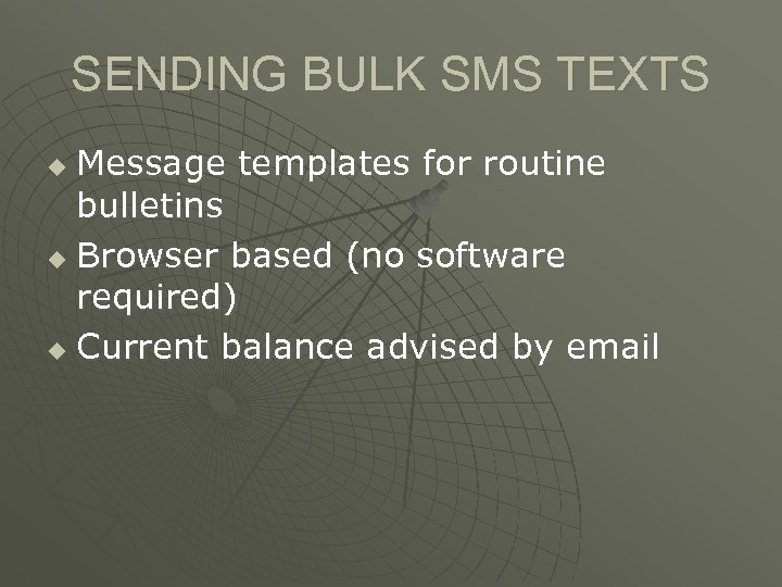SENDING BULK SMS TEXTS Message templates for routine bulletins u Browser based (no software