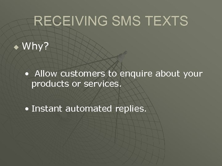 RECEIVING SMS TEXTS u Why? • Allow customers to enquire about your products or