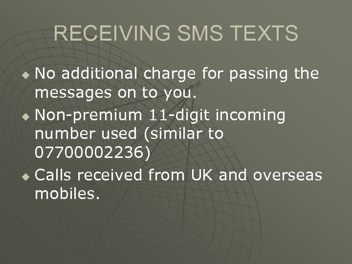RECEIVING SMS TEXTS No additional charge for passing the messages on to you. u