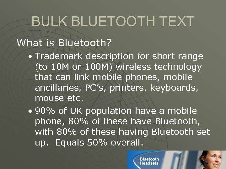 BULK BLUETOOTH TEXT What is Bluetooth? • Trademark description for short range (to 10