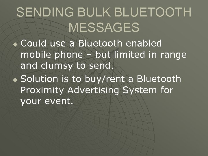 SENDING BULK BLUETOOTH MESSAGES Could use a Bluetooth enabled mobile phone – but limited