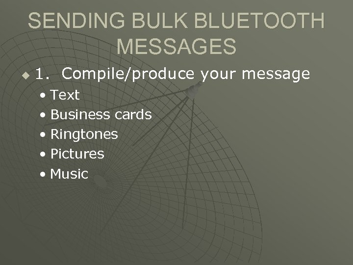 SENDING BULK BLUETOOTH MESSAGES u 1. Compile/produce your message • Text • Business cards