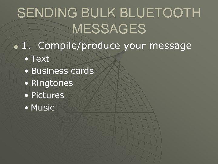 SENDING BULK BLUETOOTH MESSAGES u 1. Compile/produce your message • Text • Business cards