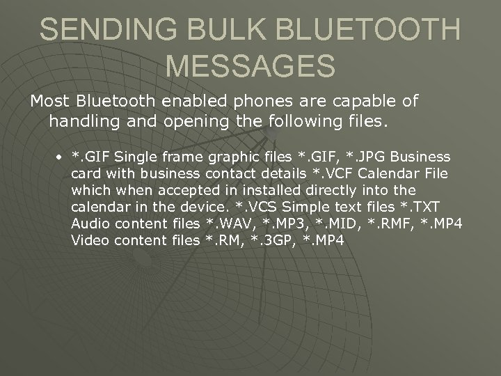 SENDING BULK BLUETOOTH MESSAGES Most Bluetooth enabled phones are capable of handling and opening