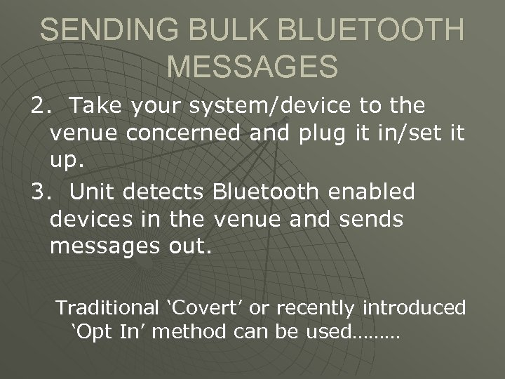 SENDING BULK BLUETOOTH MESSAGES 2. Take your system/device to the venue concerned and plug