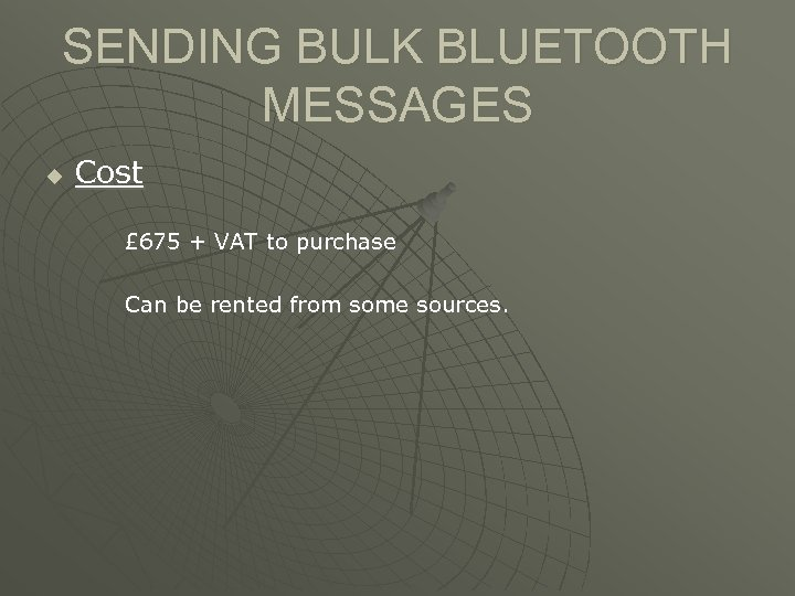 SENDING BULK BLUETOOTH MESSAGES u Cost £ 675 + VAT to purchase Can be