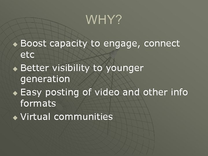 WHY? Boost capacity to engage, connect etc u Better visibility to younger generation u