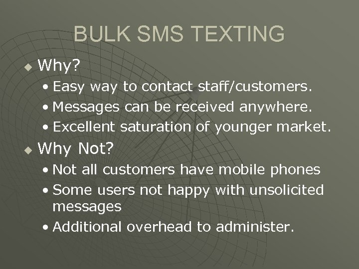 BULK SMS TEXTING u Why? • Easy way to contact staff/customers. • Messages can