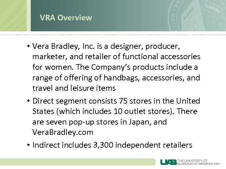 VRA Overview • Vera Bradley, Inc. is a designer, producer, marketer, and retailer of