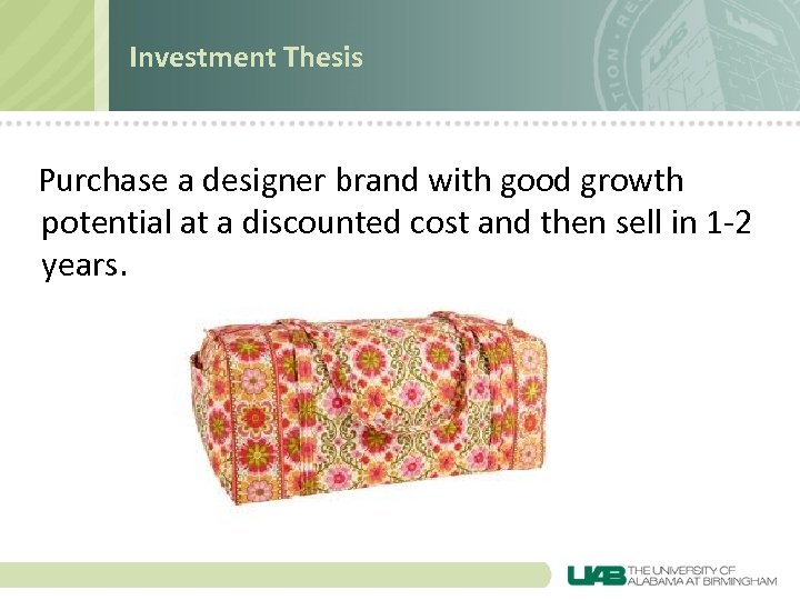 Investment Thesis Purchase a designer brand with good growth potential at a discounted cost