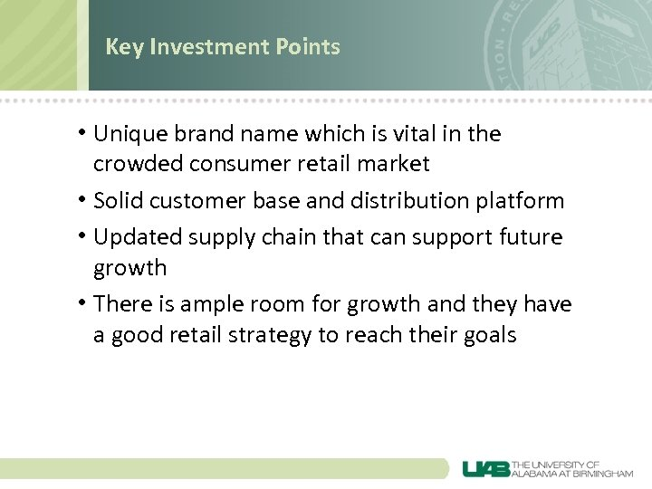 Key Investment Points • Unique brand name which is vital in the crowded consumer