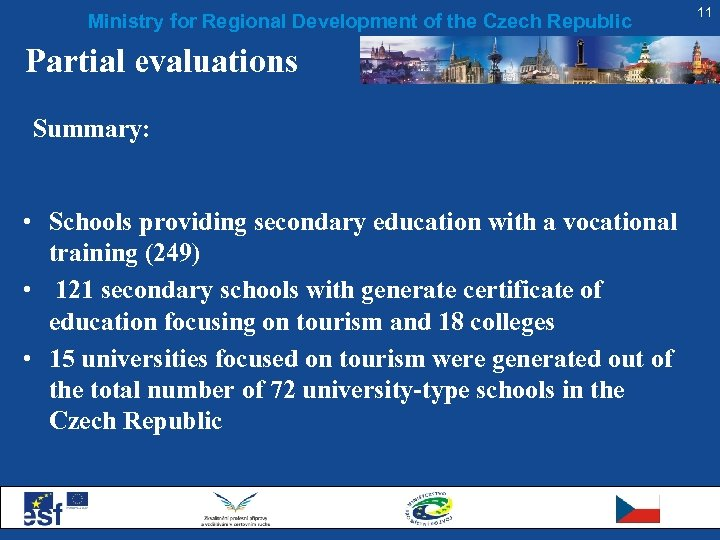 Ministry for Regional Development of the Czech Republic Partial evaluations Summary: • Schools providing