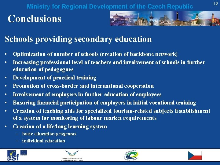 Ministry for Regional Development of the Czech Republic Conclusions Schools providing secondary education •