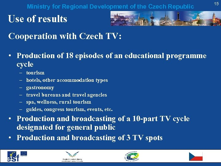 Ministry for Regional Development of the Czech Republic Use of results Cooperation with Czech