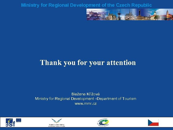 Ministry for Regional Development of the Czech Republic Thank you for your attention Blažena
