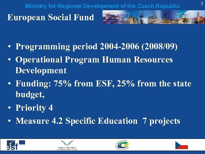 Ministry for Regional Development of the Czech Republic European Social Fund • Programming period