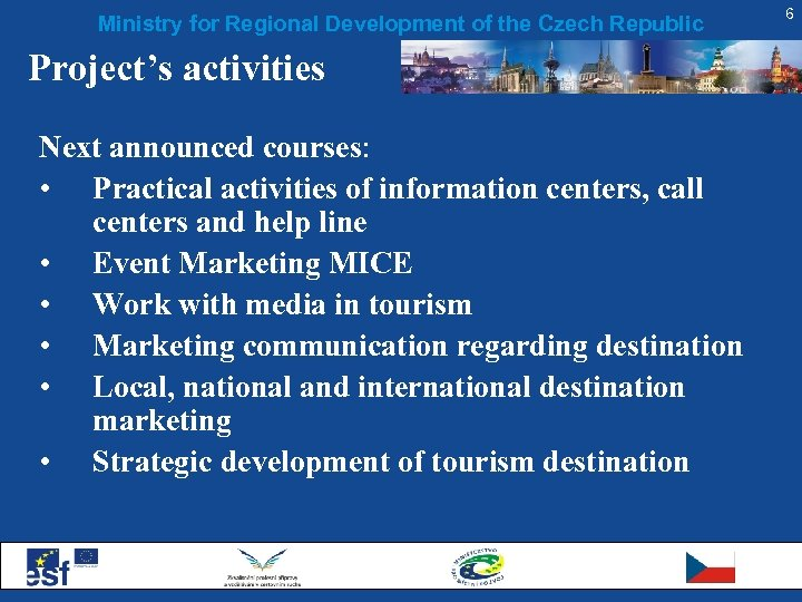 Ministry for Regional Development of the Czech Republic Project's activities Next announced courses: •
