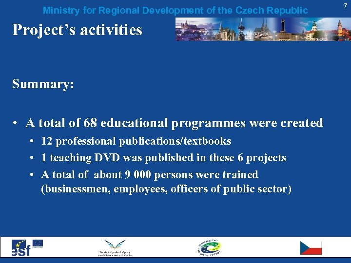 Ministry for Regional Development of the Czech Republic Project's activities Summary: • A total