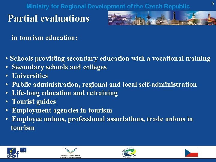 Ministry for Regional Development of the Czech Republic Partial evaluations in tourism education: •