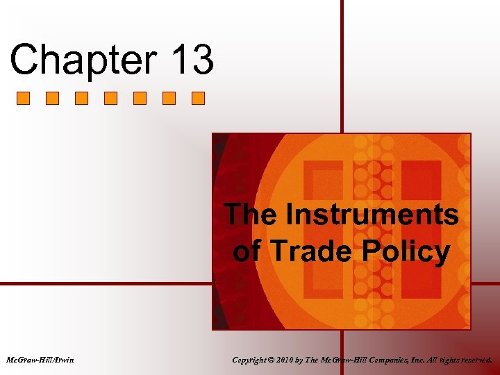Chapter 13 The Instruments of Trade Policy Mc. Graw-Hill/Irwin Copyright © 2010 by The