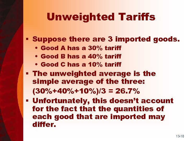Unweighted Tariffs § Suppose there are 3 imported goods. • Good A has a