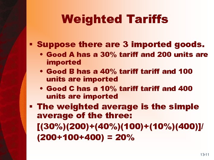 Weighted Tariffs § Suppose there are 3 imported goods. • Good A has a