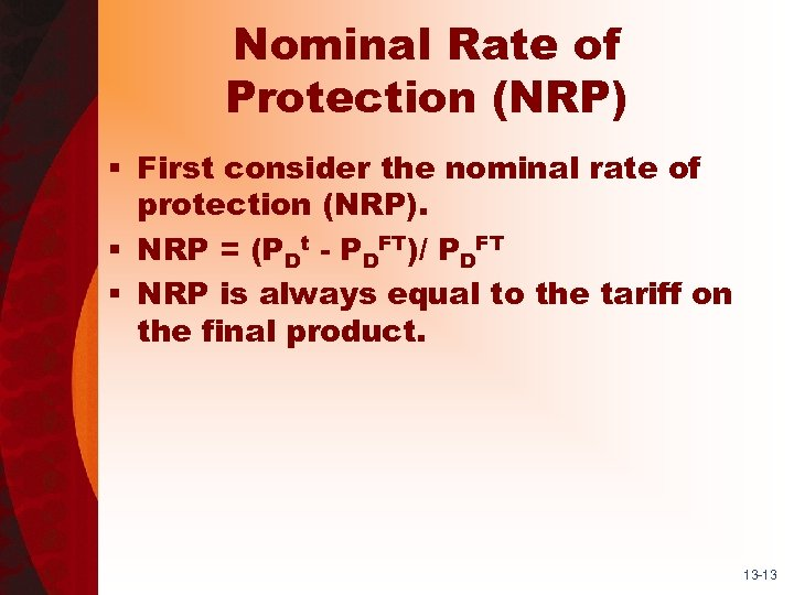 Nominal Rate of Protection (NRP) § First consider the nominal rate of protection (NRP).