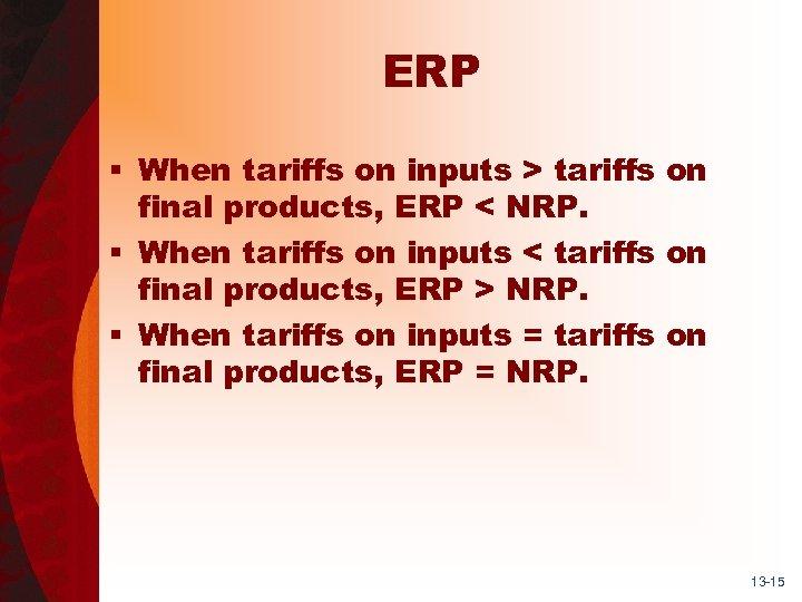 ERP § When tariffs on inputs > tariffs on final products, ERP < NRP.