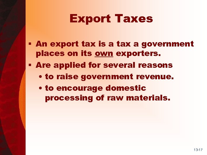 Export Taxes § An export tax is a tax a government places on its