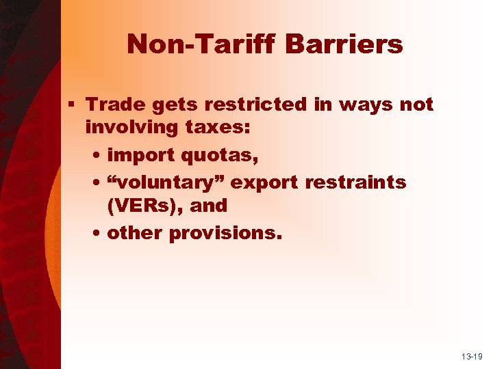 Non-Tariff Barriers § Trade gets restricted in ways not involving taxes: • import quotas,