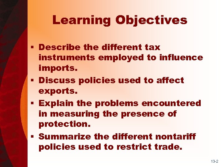 Learning Objectives § Describe the different tax instruments employed to influence imports. § Discuss