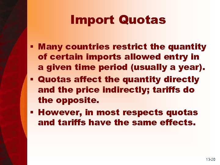 Import Quotas § Many countries restrict the quantity of certain imports allowed entry in