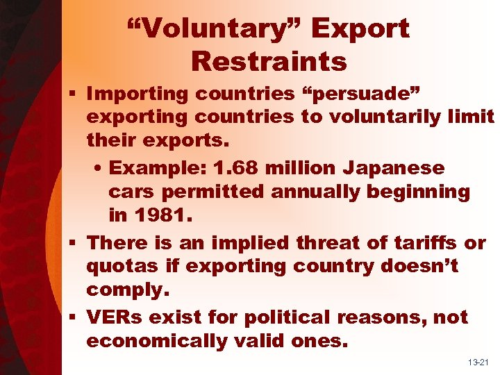 """Voluntary"" Export Restraints § Importing countries ""persuade"" exporting countries to voluntarily limit their exports."