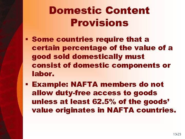 Domestic Content Provisions § Some countries require that a certain percentage of the value