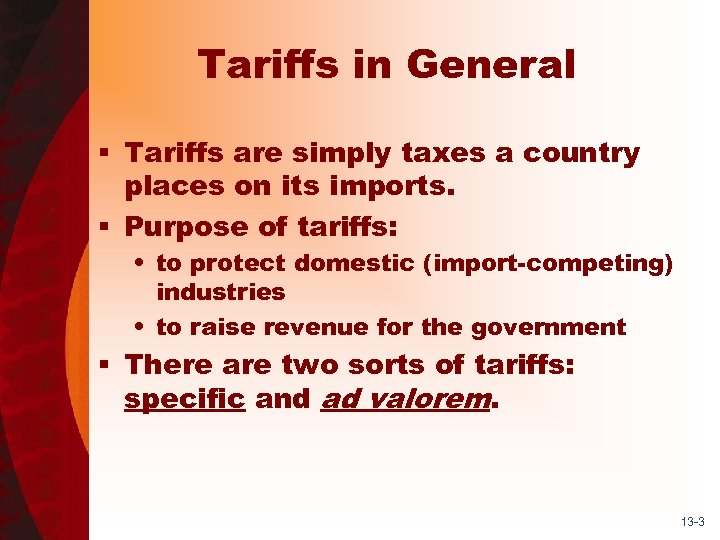 Tariffs in General § Tariffs are simply taxes a country places on its imports.