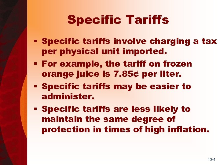 Specific Tariffs § Specific tariffs involve charging a tax per physical unit imported. §