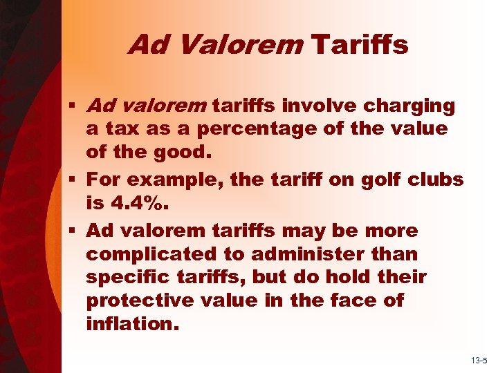 Ad Valorem Tariffs § Ad valorem tariffs involve charging a tax as a percentage