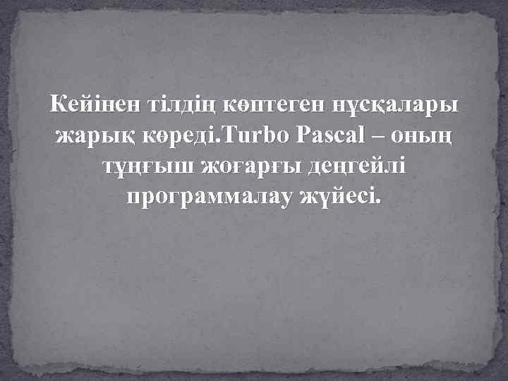 Кейінен тілдің көптеген нұсқалары жарық көреді. Turbo Pascal – оның тұңғыш жоғарғы деңгейлі программалау