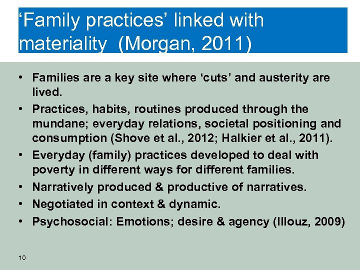 'Family practices' linked with materiality (Morgan, 2011) • Families are a key site where