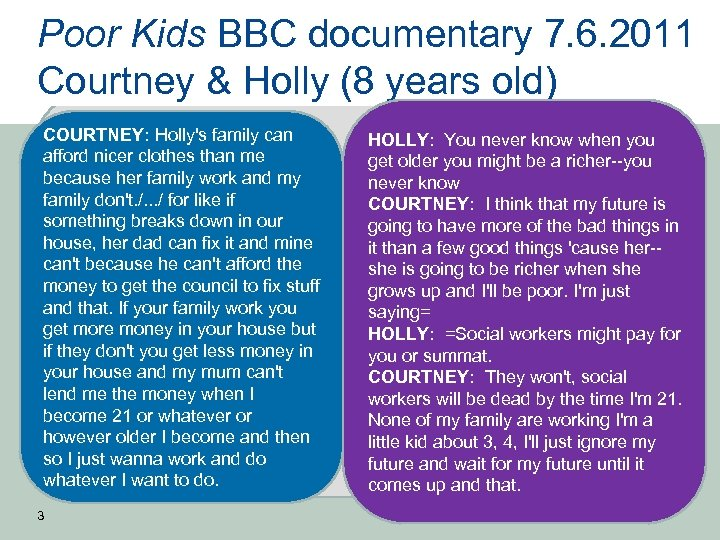 Poor Kids BBC documentary 7. 6. 2011 Courtney & Holly (8 years old) COURTNEY: