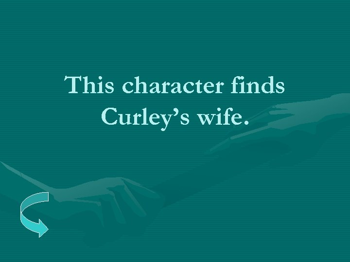 This character finds Curley's wife.