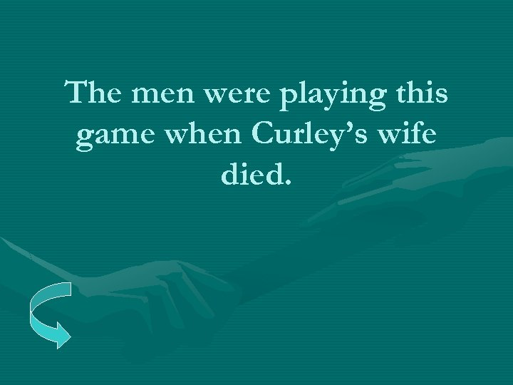 The men were playing this game when Curley's wife died.